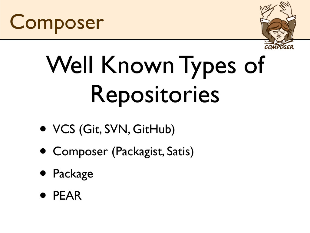 Well Known Types of Repositories • VCS (Git, SV...