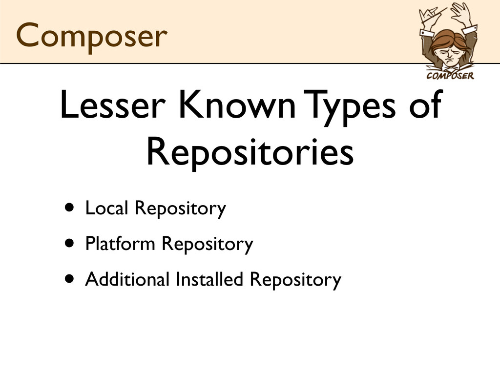 Lesser Known Types of Repositories • Local Repo...