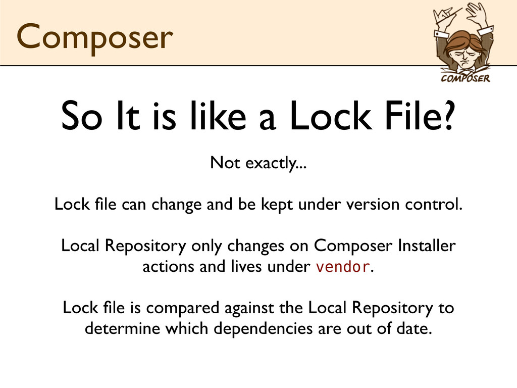 Not exactly... Lock file can change and be kept ...