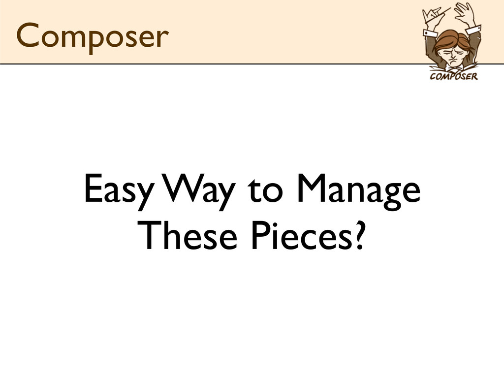 Easy Way to Manage These Pieces? Composer