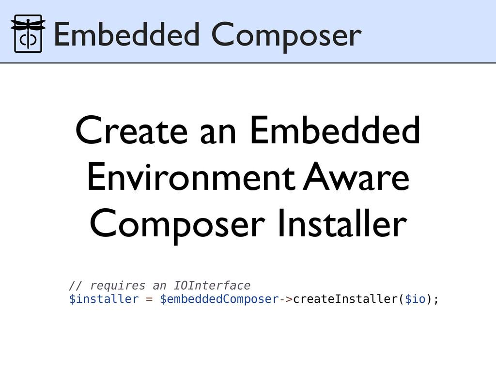 // requires an IOInterface $installer = $embedd...