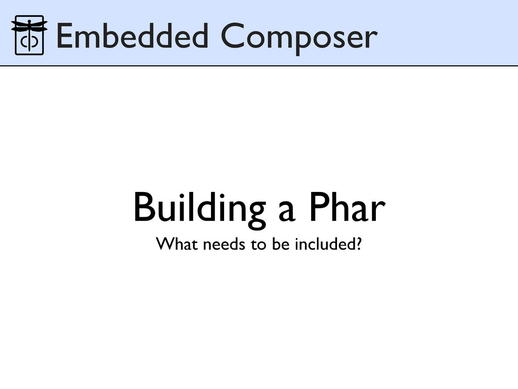 Building a Phar What needs to be included? Embe...