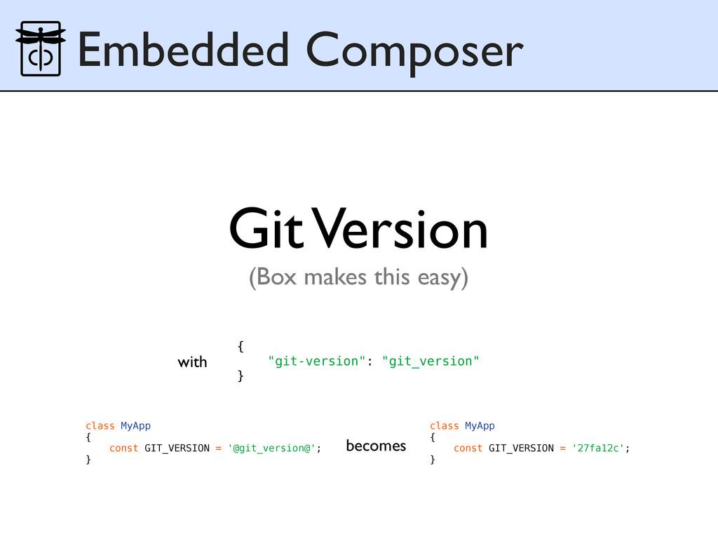 Embedded Composer class MyApp { const GIT_VERSI...