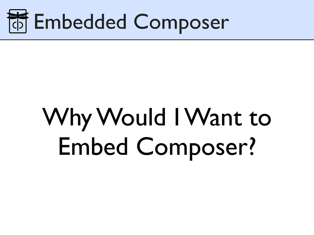 Why Would I Want to Embed Composer? Embedded Co...