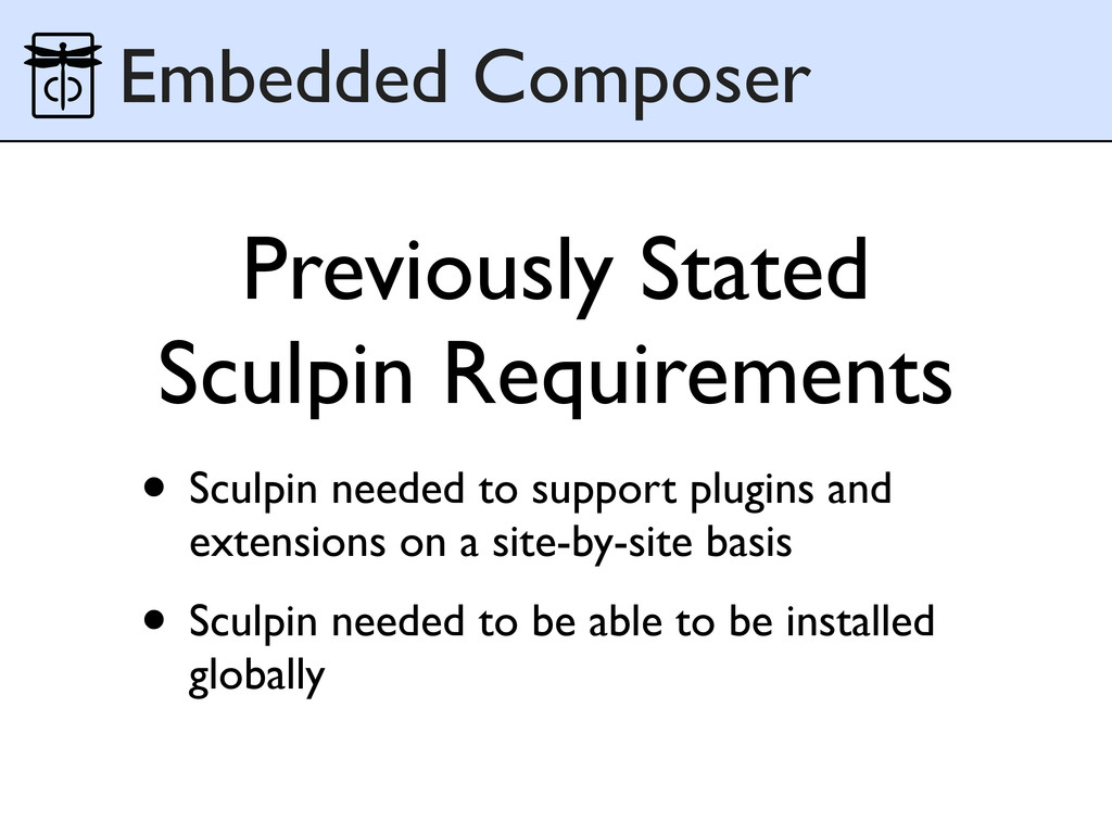 • Sculpin needed to support plugins and extensi...