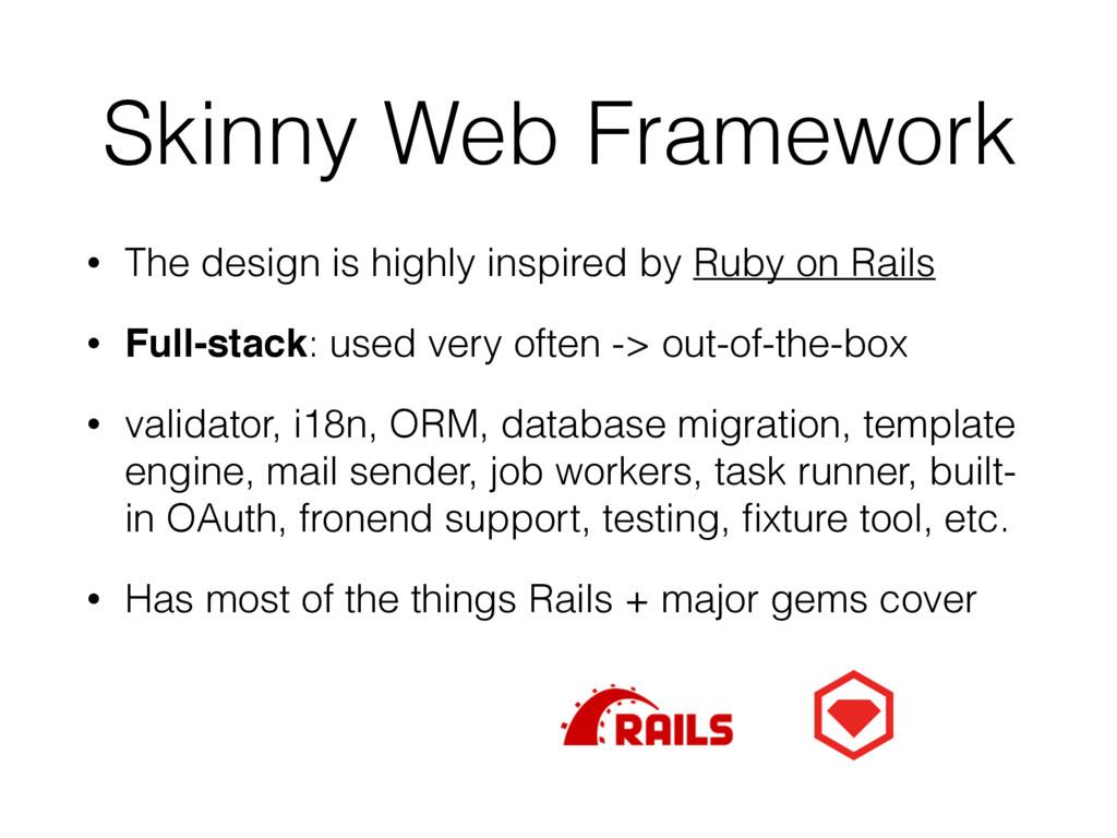 Skinny Web Framework • The design is highly ins...