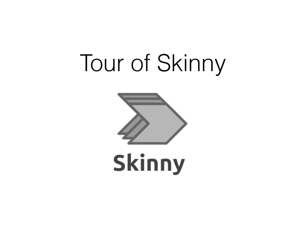 Tour of Skinny