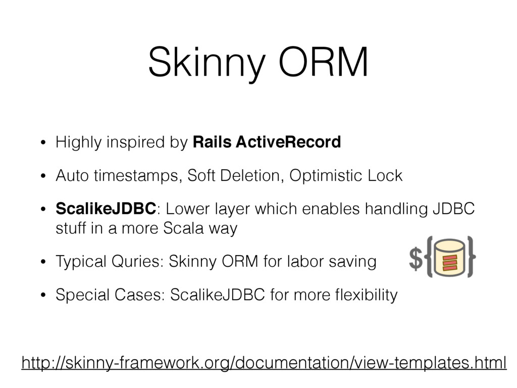 Skinny ORM • Highly inspired by Rails ActiveRec...