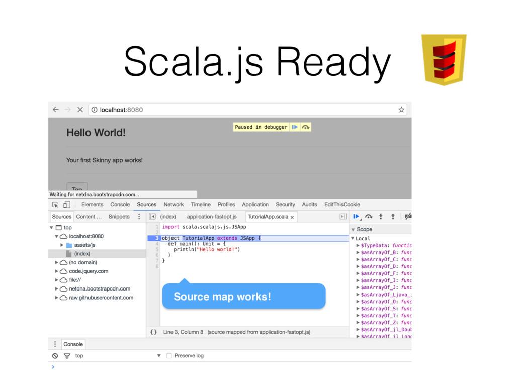 Scala.js Ready Source map works!
