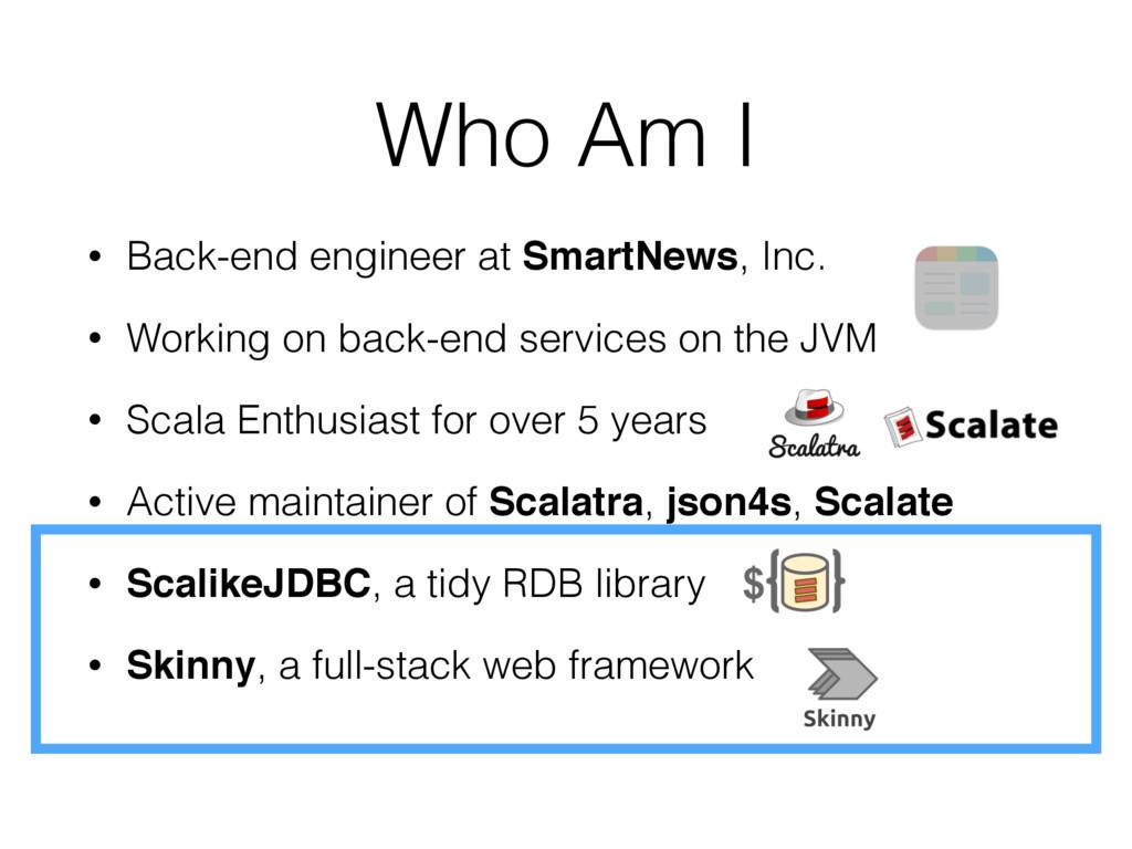 Who Am I • Back-end engineer at SmartNews, Inc....