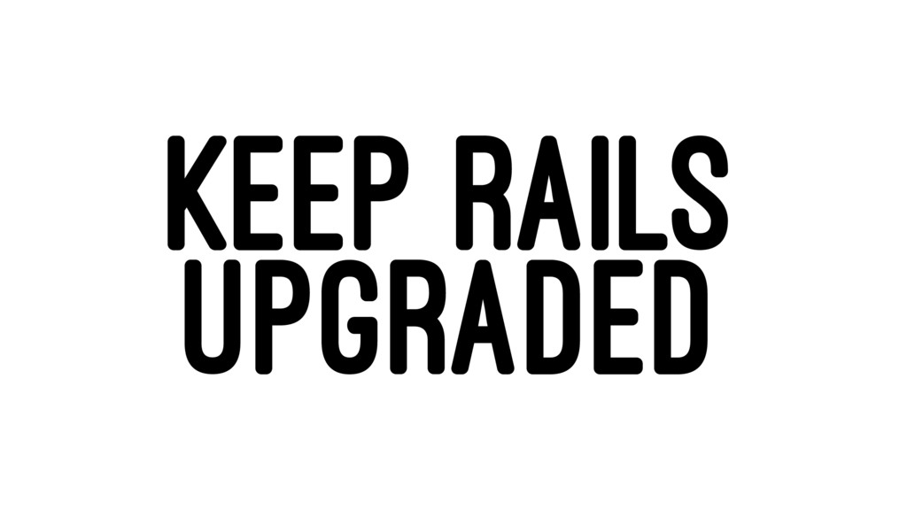 KEEP RAILS UPGRADED