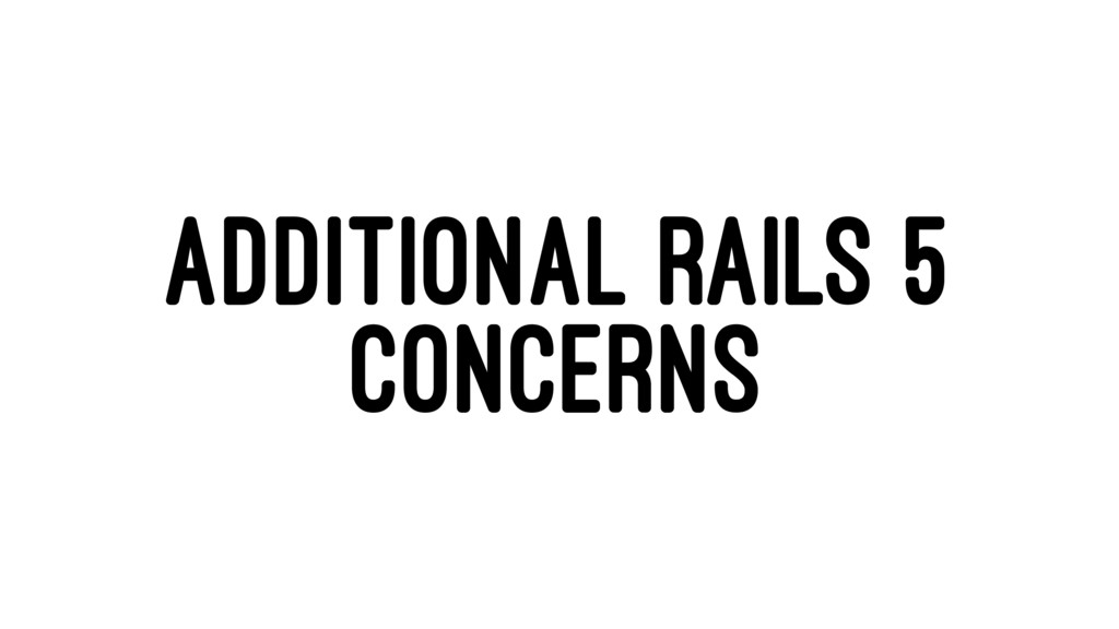 ADDITIONAL RAILS 5 CONCERNS
