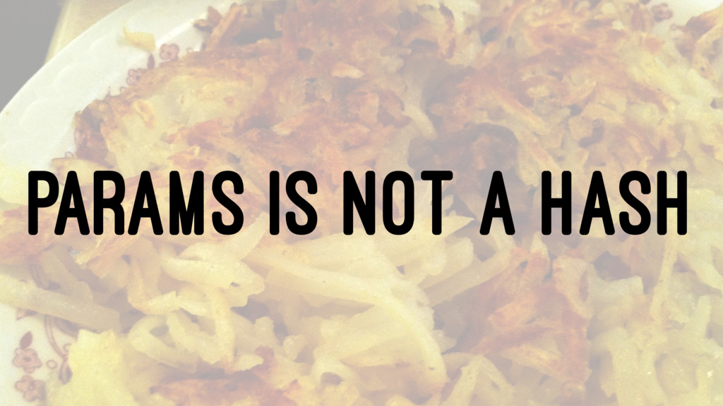 PARAMS IS NOT A HASH