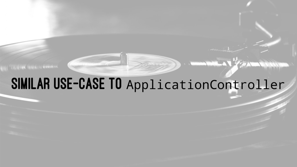 SIMILAR USE-CASE TO ApplicationController