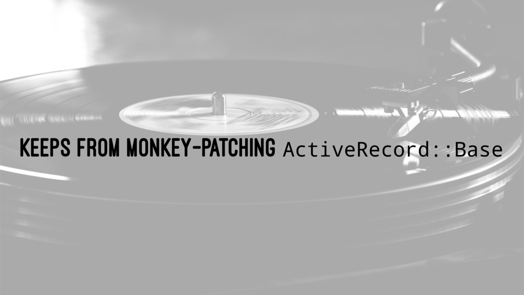 KEEPS FROM MONKEY-PATCHING ActiveRecord::Base