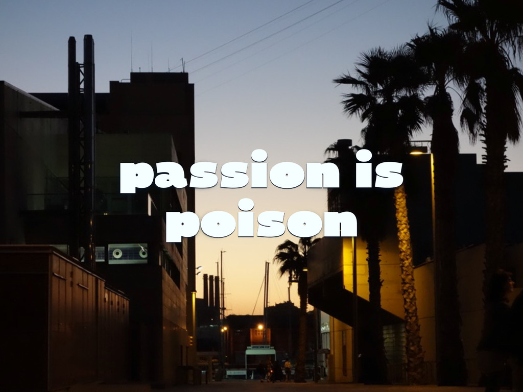 passion is poison