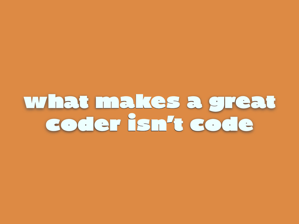 what makes a great coder isn't code