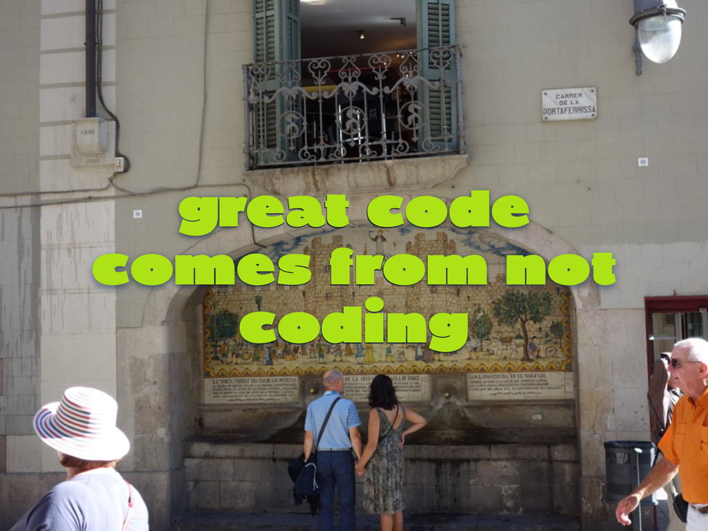 great code comes from not coding