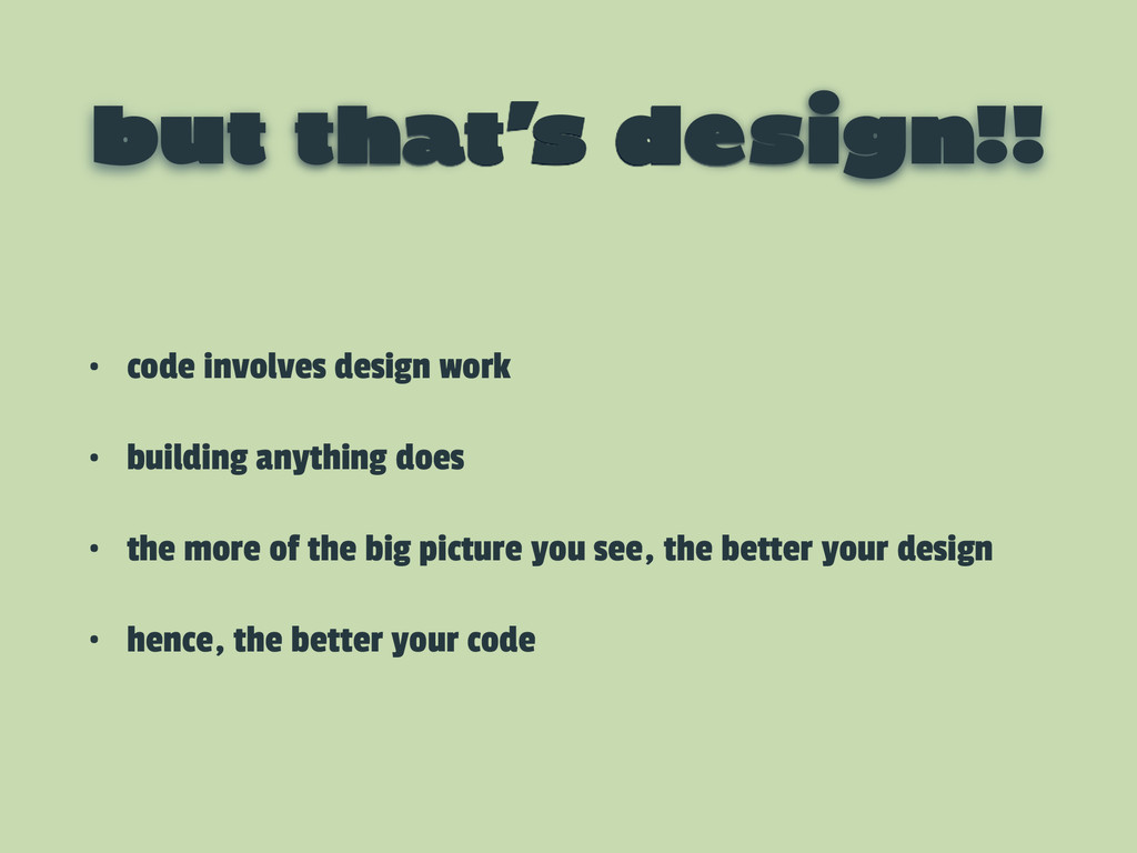 but that's design!! • code involves design work...