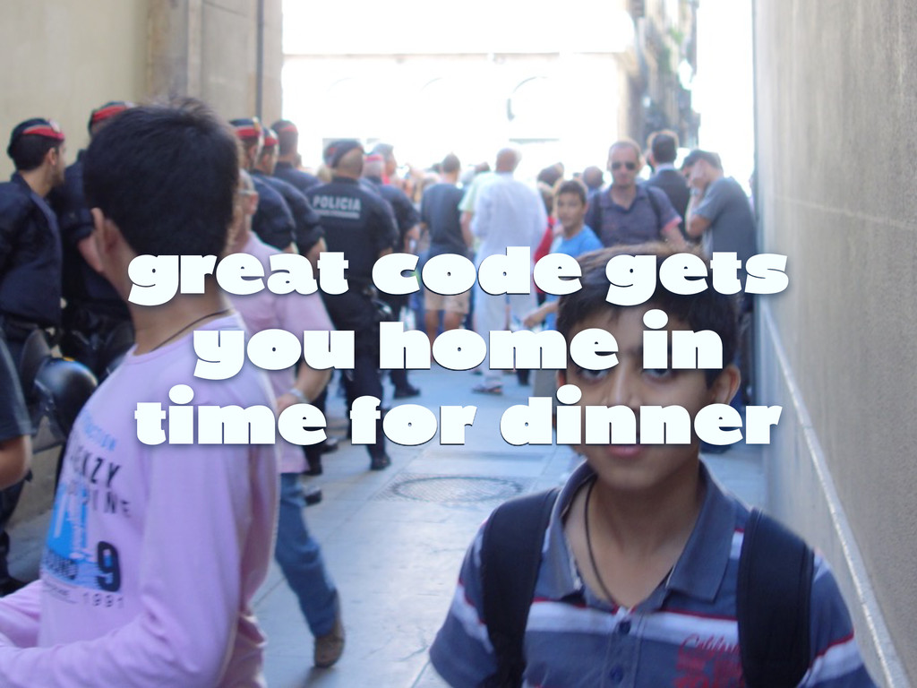 great code gets you home in time for dinner