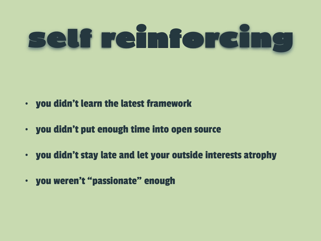 self reinforcing • you didn't learn the latest ...
