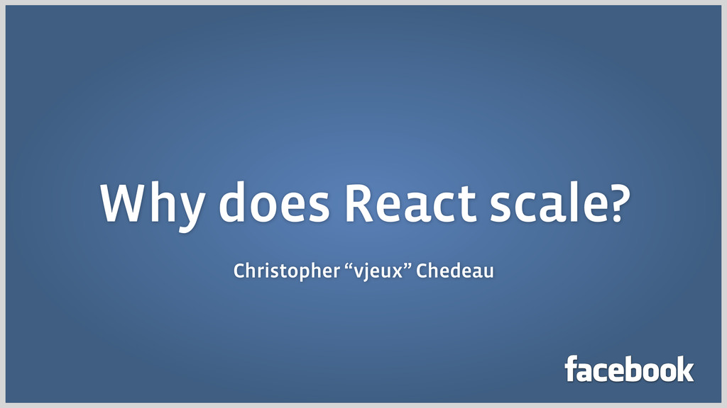 """Why does React scale? Christopher """"vjeux"""" Chede..."""