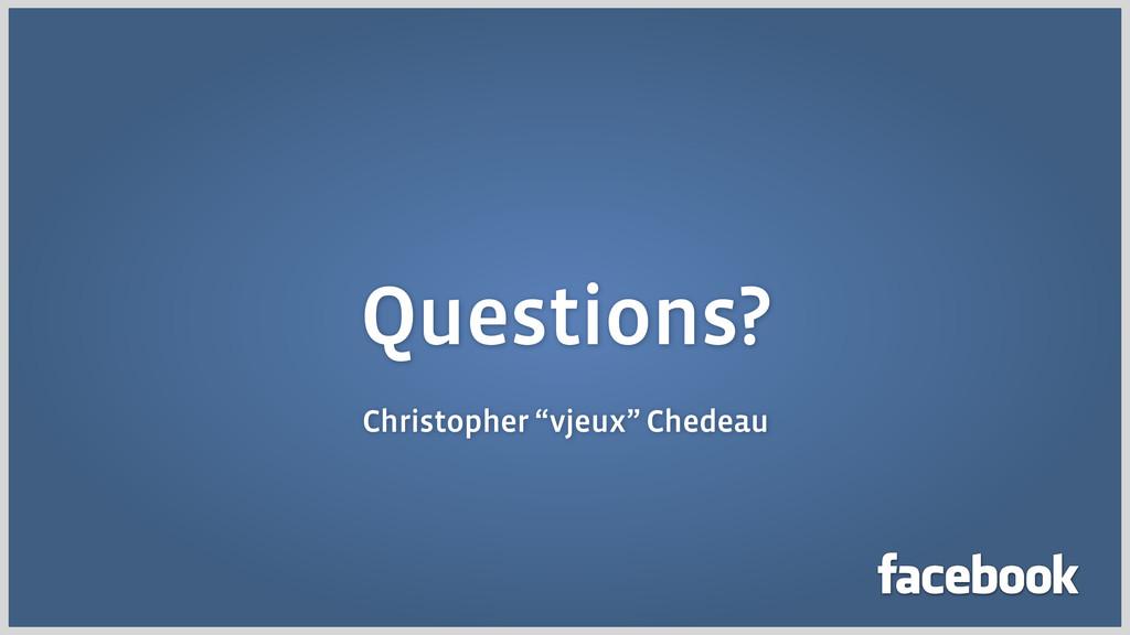 """Questions? Christopher """"vjeux"""" Chedeau"""
