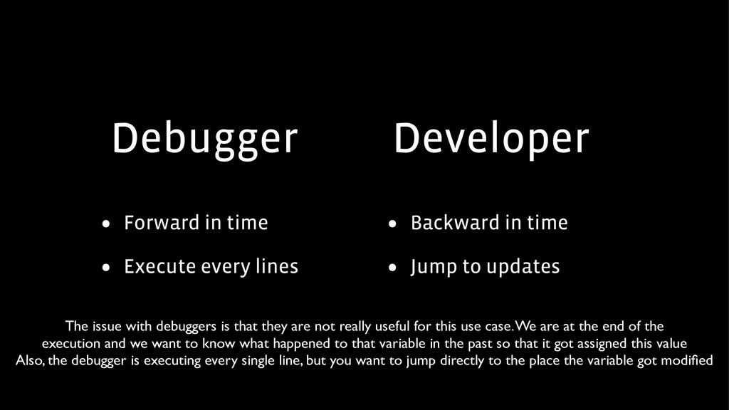 Debugger • Forward in time • Execute every line...