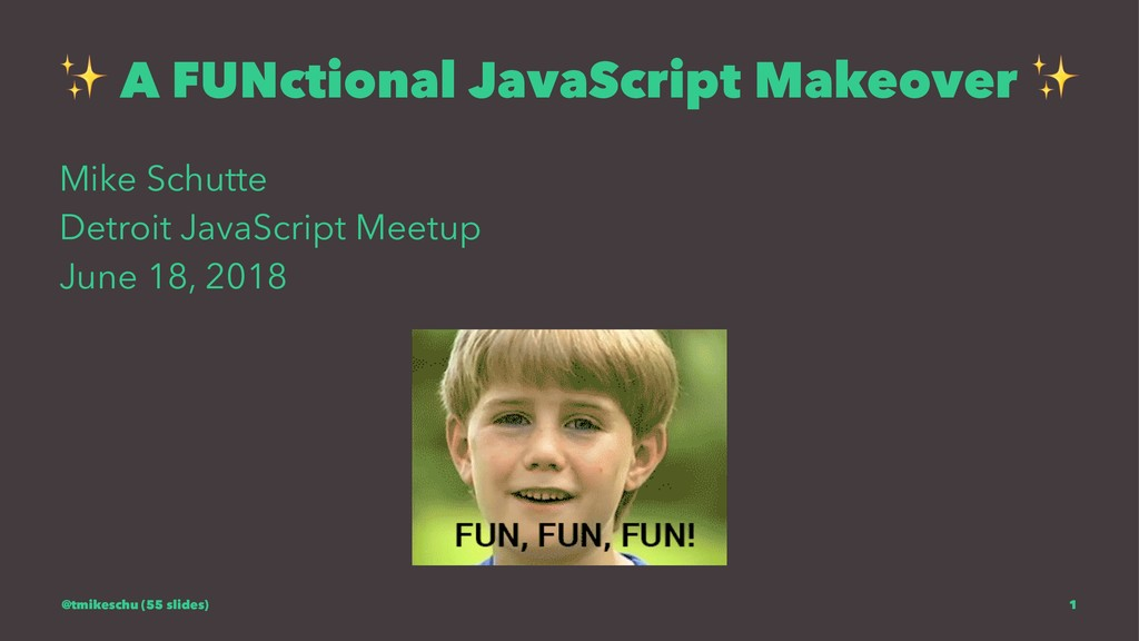 ✨ A FUNctional JavaScript Makeover Mike Schutte...