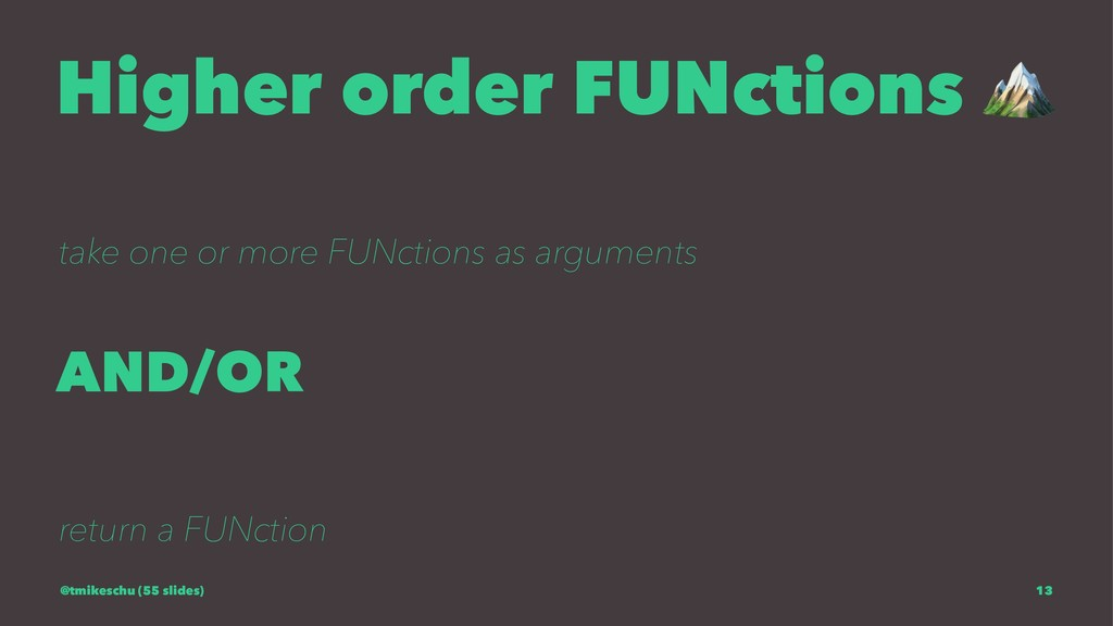 Higher order FUNctions take one or more FUNctio...