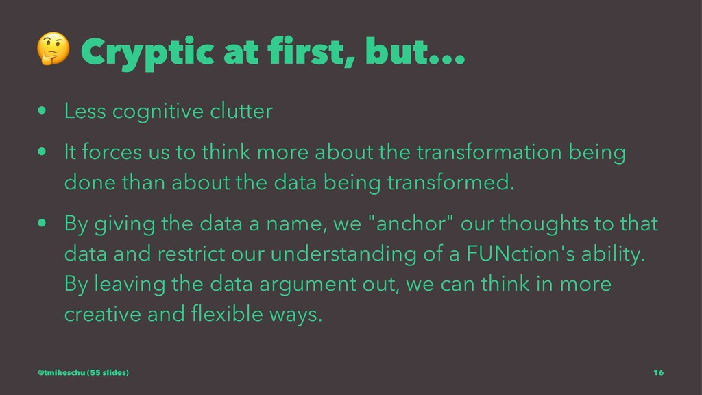 ! Cryptic at first, but... • Less cognitive clut...