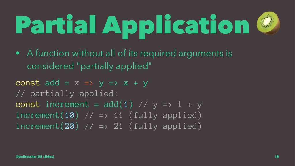 Partial Application • A function without all of...