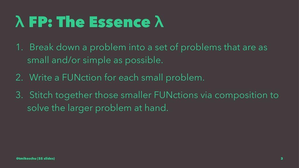 λ FP: The Essence λ 1. Break down a problem int...
