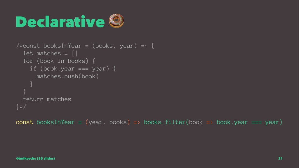 Declarative ! /*const booksInYear = (books, yea...