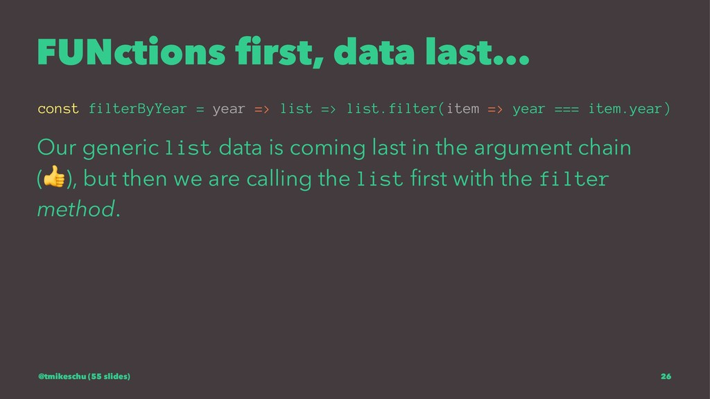 FUNctions first, data last... const filterByYear...