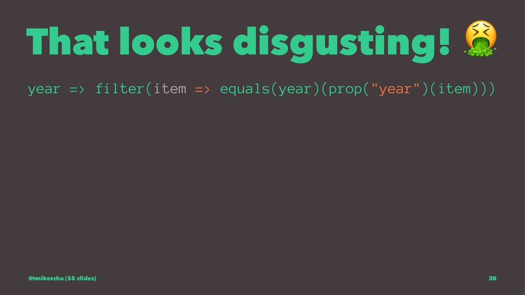 That looks disgusting! year => filter(item => e...