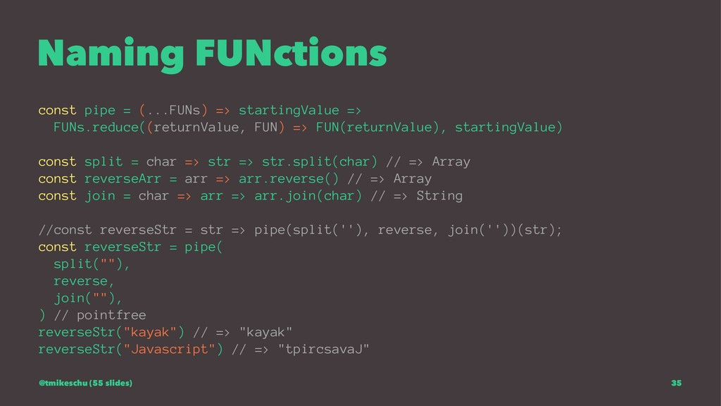 Naming FUNctions const pipe = (...FUNs) => star...