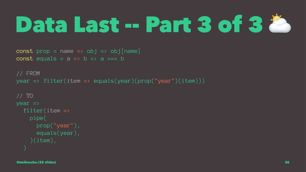 Data Last -- Part 3 of 3 const prop = name => o...