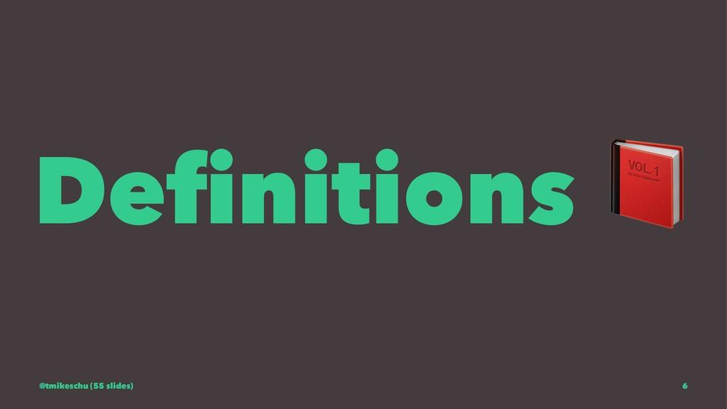 Definitions @tmikeschu (55 slides) 6