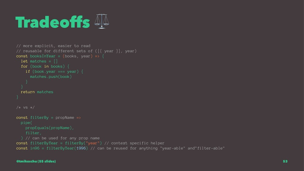 Tradeoffs ⚖ // more explicit, easier to read //...