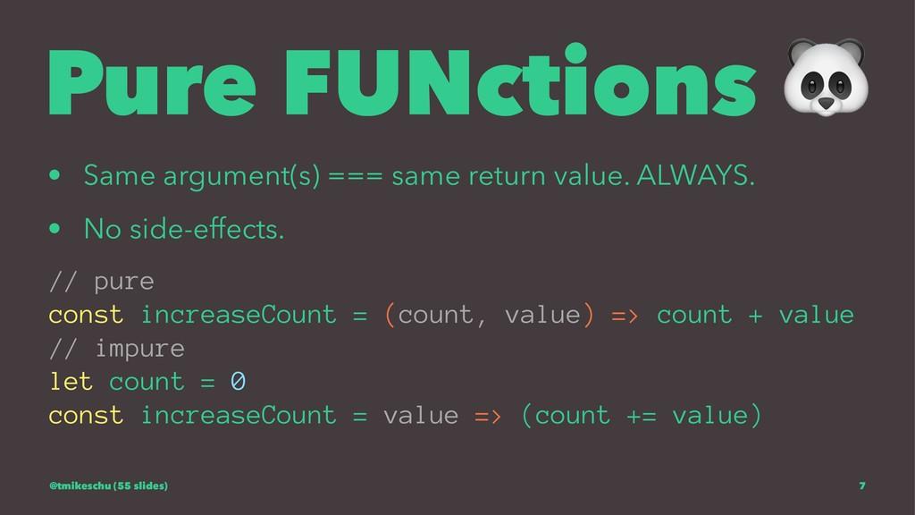 Pure FUNctions • Same argument(s) === same retu...