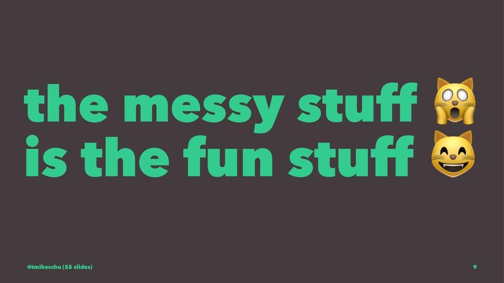 the messy stuff is the fun stuff @tmikeschu (55...