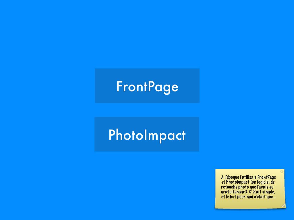 FrontPage PhotoImpact À l'époque j'utilisais Fr...