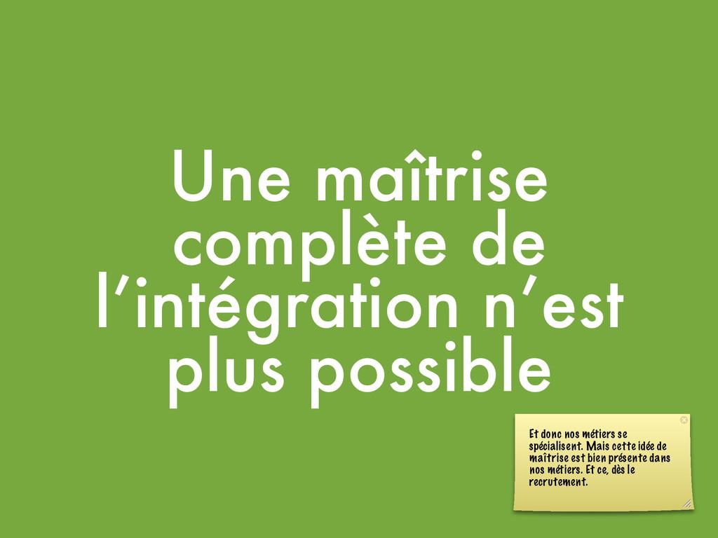 Une maîtrise complète de l'intégration n'est pl...