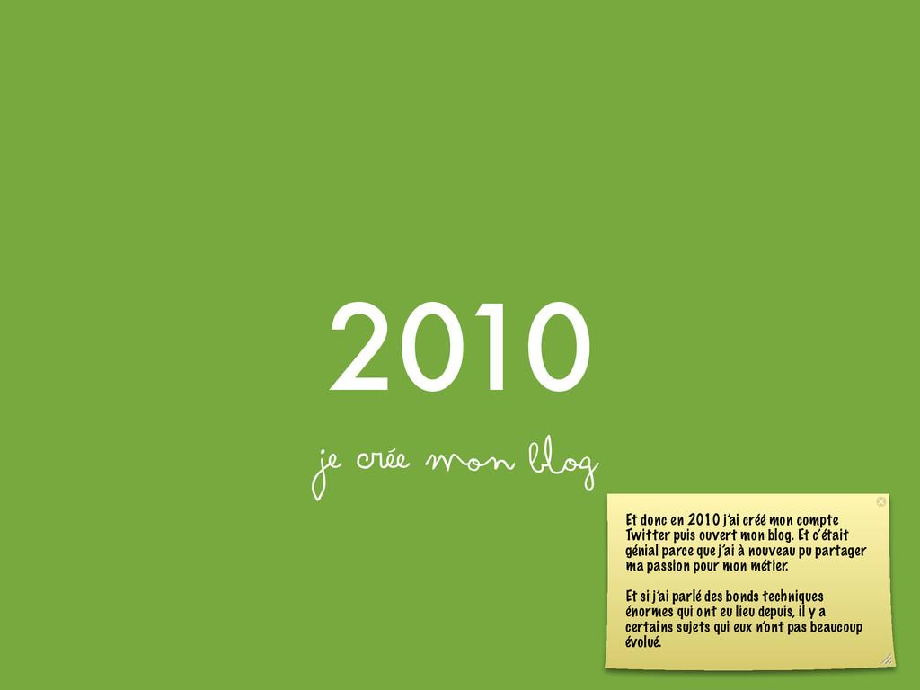 2010 je crée mon blog Et donc en 2010 j'ai créé...