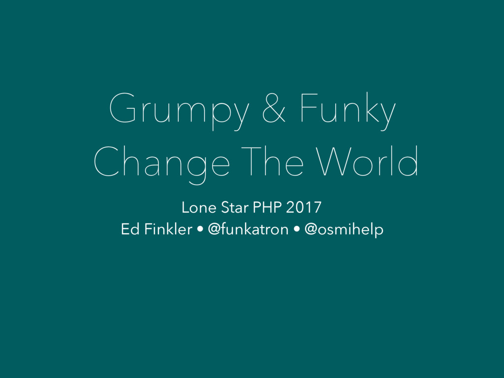 Grumpy & Funky Change The World Lone Star PHP 2...