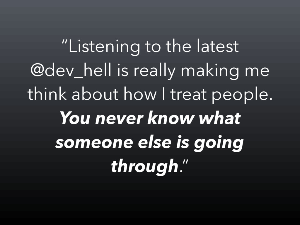 """Listening to the latest @dev_hell is really ma..."