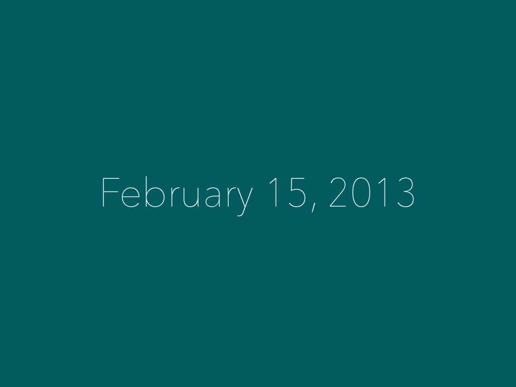February 15, 2013