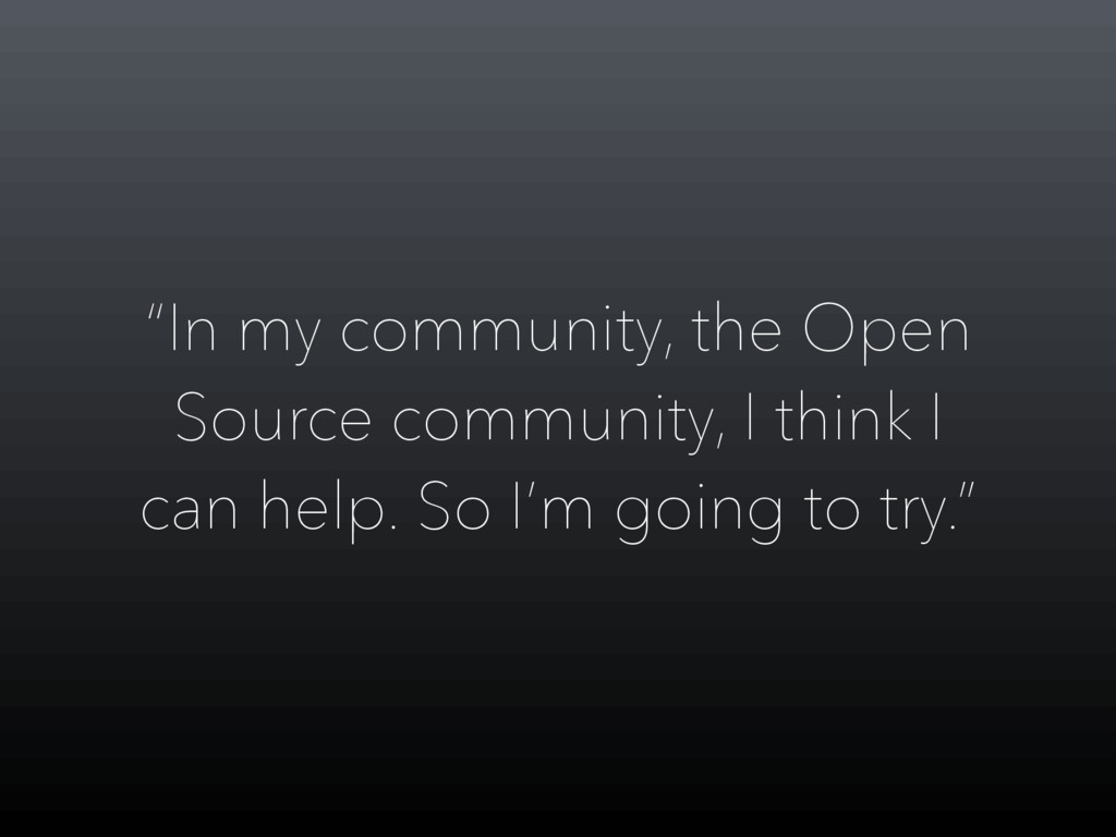"""In my community, the Open Source community, I ..."