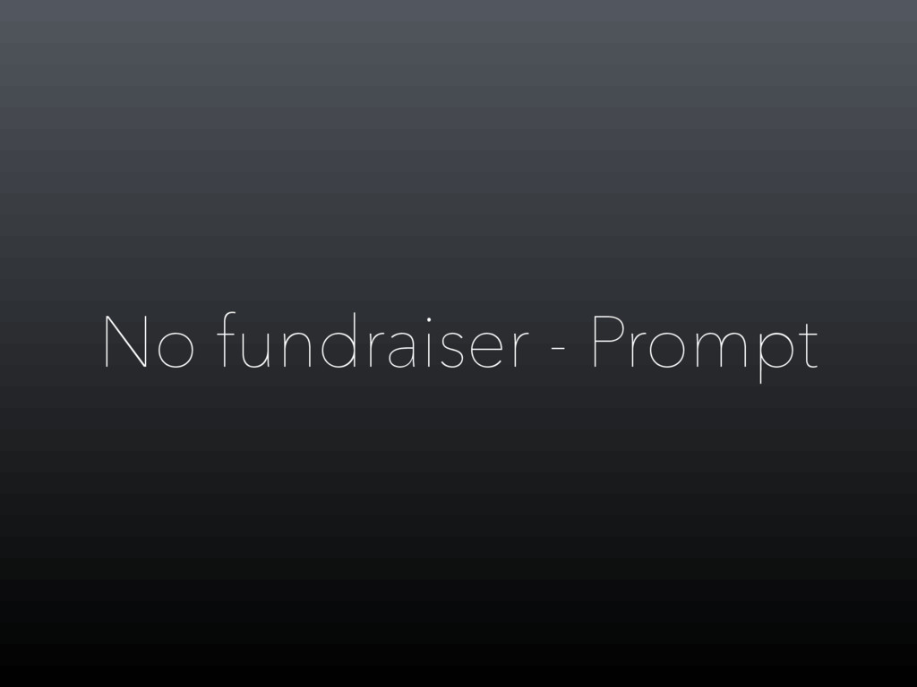 No fundraiser - Prompt